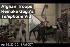 Afghan Troops Remake Gaga's Telephone Vid