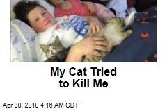 My Cat Tried to Kill Me