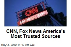CNN, Fox News America's Most Trusted Sources