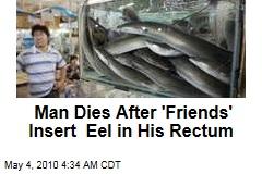 Man Dies After 'Friends' Insert Eel in His Rectum