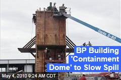 BP Building 'Containment Dome' to Slow Spill