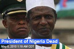 President of Nigeria Dead