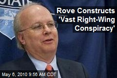 Rove Constructs 'Vast Right-Wing Conspiracy'