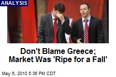 Don't Blame Greece; Market Was 'Ripe for a Fall'