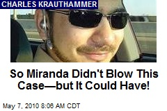 So Miranda Didn't Blow This Case—but It Could Have!