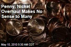 Penny, Nickel Overhaul Makes No Sense to Many