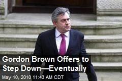 Gordon Brown Says He'll Step Down—Eventually