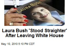 Laura Bush 'Stood Straighter' After Leaving White House
