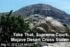 Take That, Supreme Court: Mojave Desert Cross Stolen
