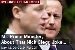 Mr. Prime Minister, About That Nick Clegg Joke...