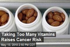Taking Too Many Vitamins Raises Cancer Risk