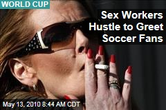 Sex Workers Hustle to Greet Soccer Fans