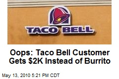Oops: Taco Bell Customer Gets $2K Instead of Burrito