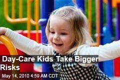 Day-Care Kids Take Bigger Risks