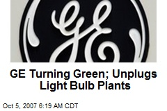 GE Turning Green; Unplugs Light Bulb Plants