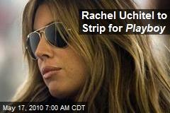 Rachel Uchitel to Strip for Playboy