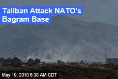 Taliban Attack NATO's Bagram Base