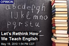 Let's Rethink How We Teach English