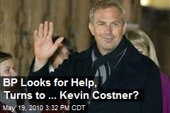 BP Looks for Help, Turns to ... Kevin Costner?