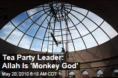 Tea Party Leader: Allah is 'Monkey God'