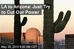 Angry Arizona: We'll Cut LA's Power