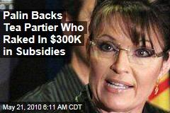 Palin Backs Tea Partier Who Raked In $300K in Subsidies