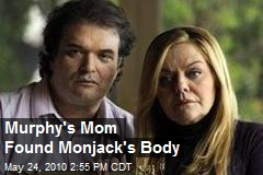 Murphy's Mom Found Monjack's Body