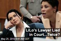 LiLo's Lawyer Lied in Court...Twice?
