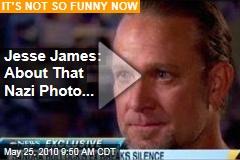 Jesse James: About That Nazi Photo...