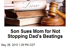 Son Sues Mom for Not Stopping Dad's Beatings