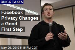 Facebook Privacy Changes a Good First Step