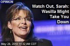 Watch Out, Sarah: Wasilla Might Take You Down