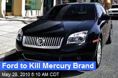 Ford to Kill Mercury Brand