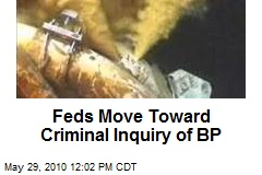 Feds Move Toward Criminal Inquiry of BP