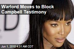 Warlord Moves to Block Campbell Testimony