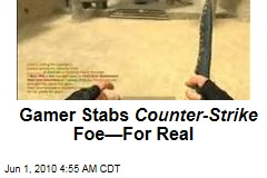 Gamer Stabs Counter-Strike Foe—For Real