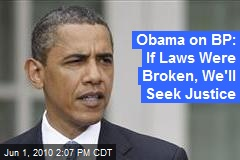Obama on BP: If Laws Were Broken, We'll Seek Justice