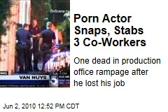 Porn Actor Snaps, Stabs 3 Co-Workers