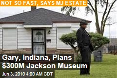 Gary, Indiana Plans $300M Jackson Museum