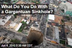 What Do You Do With a Gargantuan Sinkhole?