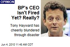 BP's CEO Isn't Fired Yet? Really?