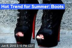 Hot Trend for Summer: Boots