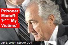 Prisoner Madoff: 'F*** My Victims'