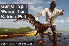 Gulf Oil Spill Worse Than Katrina: Poll