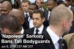 'Napoleon' Sarkozy Bans Tall Bodyguards