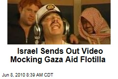 Israel Sends Out Video Mocking Gaza Aid Flotilla
