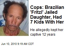 Cops: Brazilian 'Fritzl' Jailed Daughter, Had 7 Kids With Her