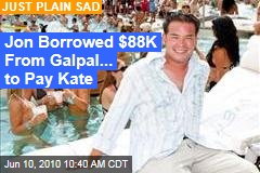 Jon Borrowed $88K From Galpal... to Pay Kate