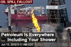 Petroleum Is Everywhere ... Including Your Shower