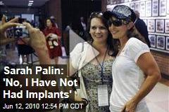 Sarah Palin: 'No, I Have Not Had Implants'
